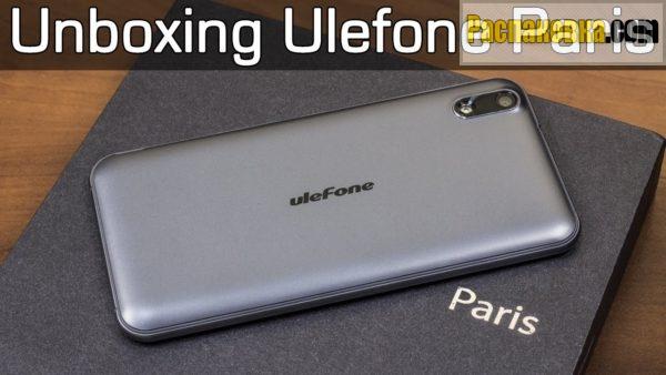 Распаковка и обзор смартфона Ulefone Paris